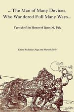 The Man of Many Devices, Who Wandered Full Many Ways : Festschrift in Honour of Jaanos M. Bak