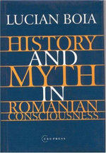 History and Myth in Romanian Consciousness - Lucian Boia