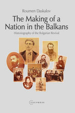 The Making of a Nation in the Balk : Bulgaria - from History Historiogr - Daskalov