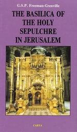 Basilica of the Holy Sepulchre of Jesus : Christ in Jerusalem - Greville Stewart Parker Freeman-Grenville