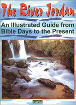 The River Jordan : An Illustrated Guide from Bible Days to the Present