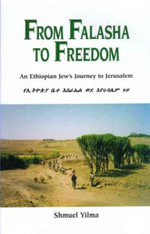From Falasha to Freedom : An Ethiopian Jew's Journey to Jerusalem - Shmuel Yilma