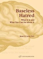 Baseless Hatred : What It Is and What You Can Do About It - Rene H Levy