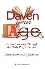 Daven Your Age : An Adult Journey Through the Daily Prayer Service - Yehoshua Grunstein