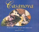 Casanova : The Life and Loves of the World's Most Famous Lover