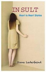 Insult : Heart to Heart Stories - Ilana Lederfeind