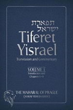 Tiferet Y Israel: Introduction and Chapters 1-9 Volume 1 : Translation and Commentary
