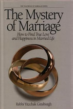 The Mystery of Marriage - How to Find True Love and Happiness in Married Life - Yitzchak Ginsburgh