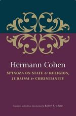 Hermann Cohen : Spinoza on State & Religion, Judaism & Christianity