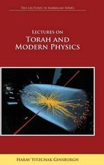 Lectures on Torah and Modern Physics (The Lectures in Kabbalah Series) - Harav Yitzchak Ginsburgh
