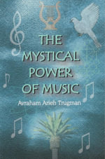 The Mystical Power of Music : The Resonant Connection Between Man and Melody - Avraham Arieh Trugman