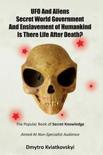 UFO and Aliens. Secret World Government and Enslavement of Humankind. Is There Life After Death? - Dmytro Kviatkovskyi