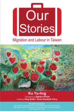 Our Stories : Migration and Labour in Taiwan - Yu-Ling Ku