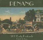 Penang : 500 Early Postcards - Cheah Jin Sing