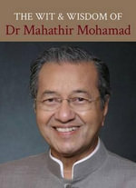 The Wit and Wisdom of Dr Mahathir Mohamad - Mahathir Mohamad