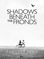Shadows Beneath the Fronds - Paul Callan