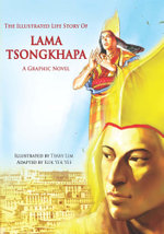 The Illustrated Life Story of Lama Tsongkhapa : A Graphic Novel - Terry Lim