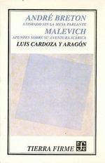 Andre Breton - Malevich :  Atisbado Sin La Mesa Parlante. Malevich: Apuntes Sobre Su Aventura Icrica - Luis Cardoza