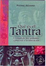 Que Es El Tantra : El Ritual de Los Sentidos Como Via a la Liberacion :  El Ritual de Los Sentidos Como Via a la Liberacion - Pierre Bedard