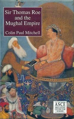 Sir Thomas Roe and the Mughal Empire - Colin Paul Mitchell