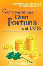 Como Lograr Una Gran Fortuna y El Exito - Toshu Fukami
