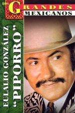 Los Grandes. Eulalio Gonzalez 'Piporro' : The Greatests. Eulalio Gonzalez 'Piporro', Bio :  The Greatests. Eulalio Gonzalez 'Piporro', Bio - Luis MacAuley