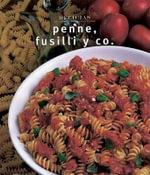 Penne, Fusilli y Co. / Penne, Fusilli & Co. : Delicias Unicamente Deliciosas Recetas - Carla Bardi