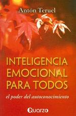 Inteligencia Emocional Para Todos : El Poder del Autoconocimiento :  El Poder del Autoconocimiento - Anon Teruel