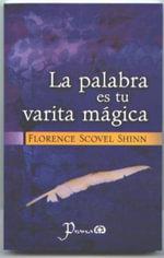 La Palabra Es Tu Varita Magica - Florence Scovel-Shinn