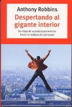 Despertando Al Gigante Interior : Un Viaje de Autodescubrimeinto Hacia La Realizacion Personal. :  Un Viaje de Autodescubrimeinto Hacia La Realizacion Personal. - Robbins Anthony