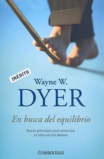 En Busca del Equilibrio : Taking Your Life from Ambition to Meaning - Dr Wayne W Dyer