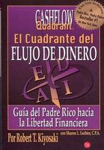 El Cuadrante del Flujo de Dinero : Guia del Padre Rico Hacia la Libertad Financiera - Robert T Kiyosaki