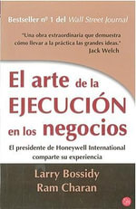 El Arte de la Ejecucion en los Negocios = The Discipline of Getting Things Done - Larry Bossidy