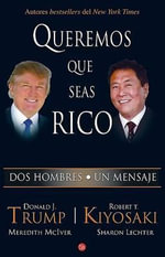 Queremos Que Seas Rico /Why We Want You to Be Rich - Robert T Kiyosaki