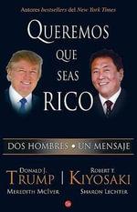 Queremos Que Seas Rico /Why We Want You to Be Rich - Robert T Kiyosaki