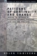 Patterns of Continuity and Change : Imaging the Japanese in Philippine Editorial Cartoons, 1930-1941 and 1946-1956 - Helen Yu-Rivera