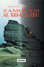 Zamolxis, al XIII-lea zeu - Marius Kiradac