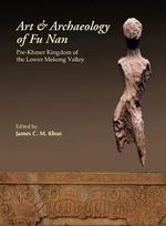 The Art and Archaeology of Funan : The Pre-Khmer Kingdom of the Lower Mekong Valley