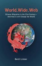 World Wide Web : Chinese Migration in the 21st Century - and How it Will Change the World - Bertil Lintner
