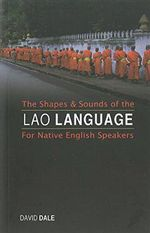 The Shapes and Sounds of the Lao Language : For Native English Speakers - David Dale