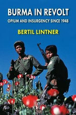 Burma in Revolt : Opium and Insurgency Since 1948 - Bertil Lintner