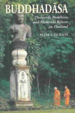 Buddhadasa : Theravada Buddhism and Modernist Reform in Thailand - Peter A. Jackson