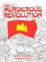 The Murderous Revolution : Life and Death in Pol Pot's Kampuchea - Bunhaeng Ung