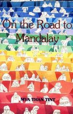 On the Road to Mandalay : Portraits of Ordinary People - Mya Than Tint