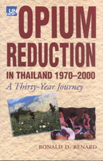 Opium Reduction in Thailand, 1970-2000 : A Thirty Year Journey - Ronald D. Renard