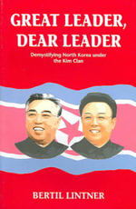 Great Leader, Dear Leader : Demystifying North Korea Under the Kim Clan - Bertil Lintner