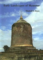 Early Landscapes of Myanmar - Elizabeth H. Moore