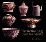 Bencharong : Royal Thai Porcelain - Dawn F. Rooney