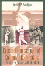 Cricket Nurseries of Colonial Barbados : The Elite Schools, 1865-1966 - Keith A. P. Sandiford