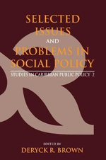 Selected Issues and Problems in Social Policy : Studies in Caribbean Public Policy - Deryck R. Brown